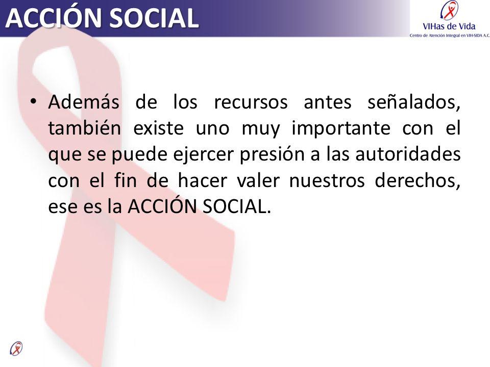 ACCIÓN SOCIAL Además de los recursos antes señalados, también existe uno muy importante con el que se puede ejercer presión a las autoridades con el f