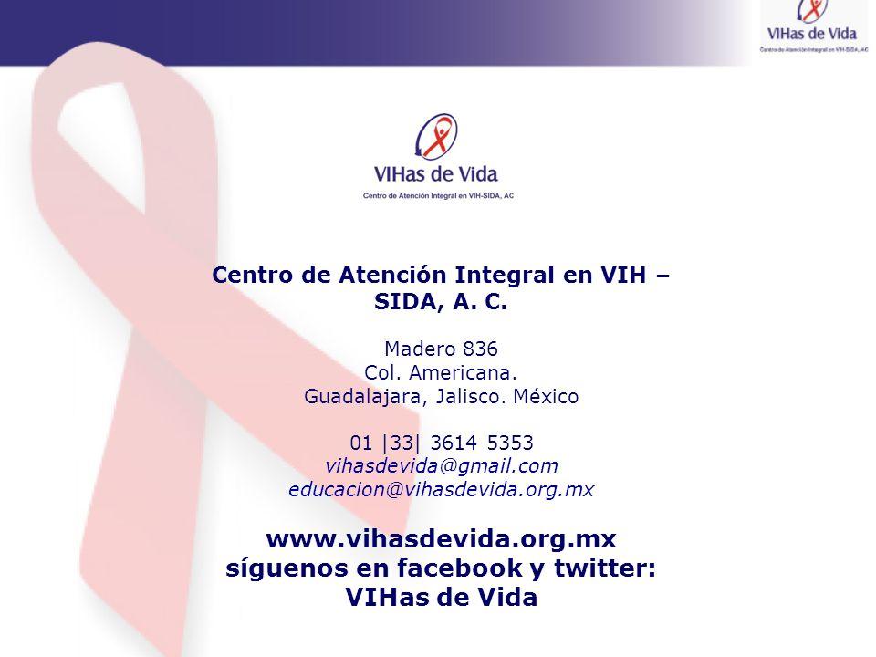 Centro de Atención Integral en VIH – SIDA, A. C. Madero 836 Col. Americana. Guadalajara, Jalisco. México 01 |33| 3614 5353 vihasdevida@gmail.com educa