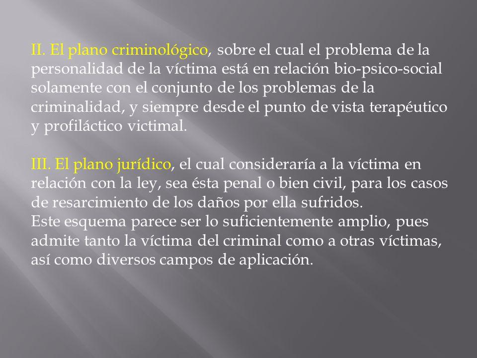 II. El plano criminológico, sobre el cual el problema de la personalidad de la víctima está en relación bio-psico-social solamente con el conjunto de