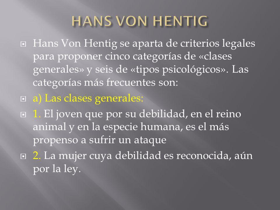 Hans Von Hentig se aparta de criterios legales para proponer cinco categorías de «clases generales» y seis de «tipos psicológicos». Las categorías más