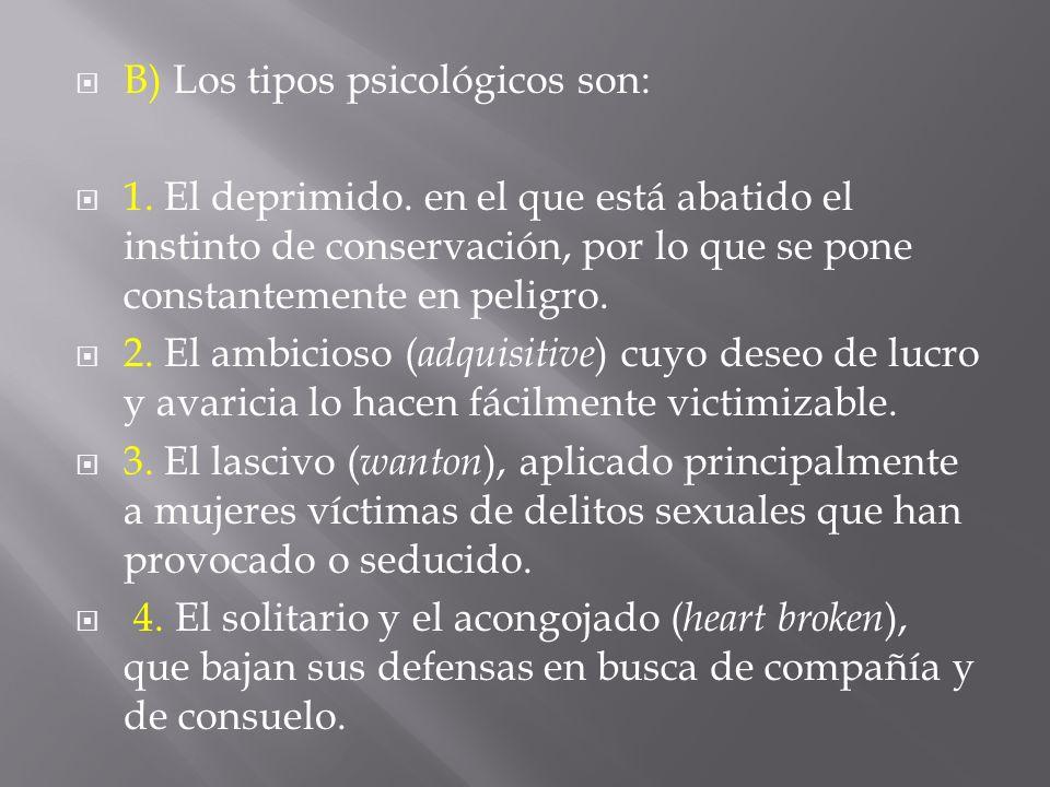 B) Los tipos psicológicos son: 1. El deprimido. en el que está abatido el instinto de conservación, por lo que se pone constantemente en peligro. 2. E
