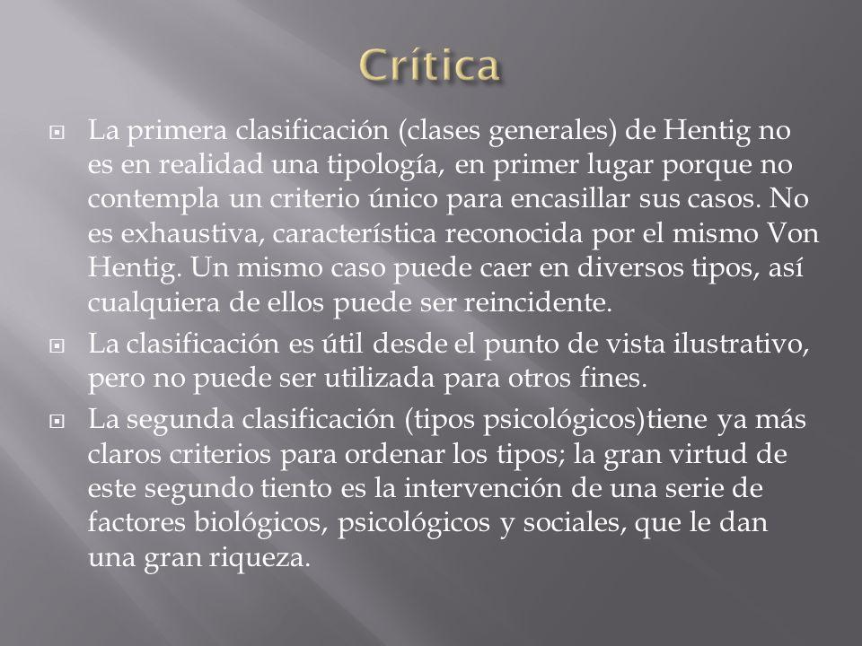 La primera clasificación (clases generales) de Hentig no es en realidad una tipología, en primer lugar porque no contempla un criterio único para enca