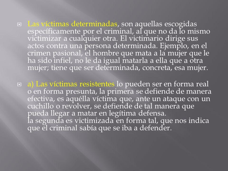 Las víctimas determinadas, son aquellas escogidas específicamente por el criminal, al que no da lo mismo victimizar a cualquier otra. El victimario di