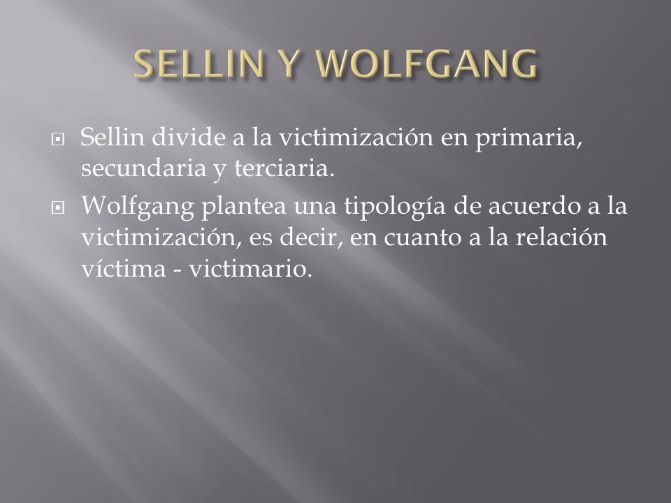 Sellin divide a la victimización en primaria, secundaria y terciaria. Wolfgang plantea una tipología de acuerdo a la victimización, es decir, en cuant