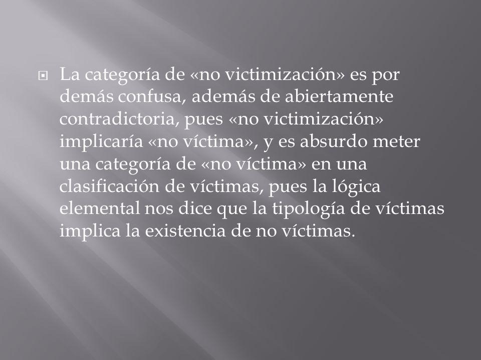 La categoría de «no victimización» es por demás confusa, además de abiertamente contradictoria, pues «no victimización» implicaría «no víctima», y es