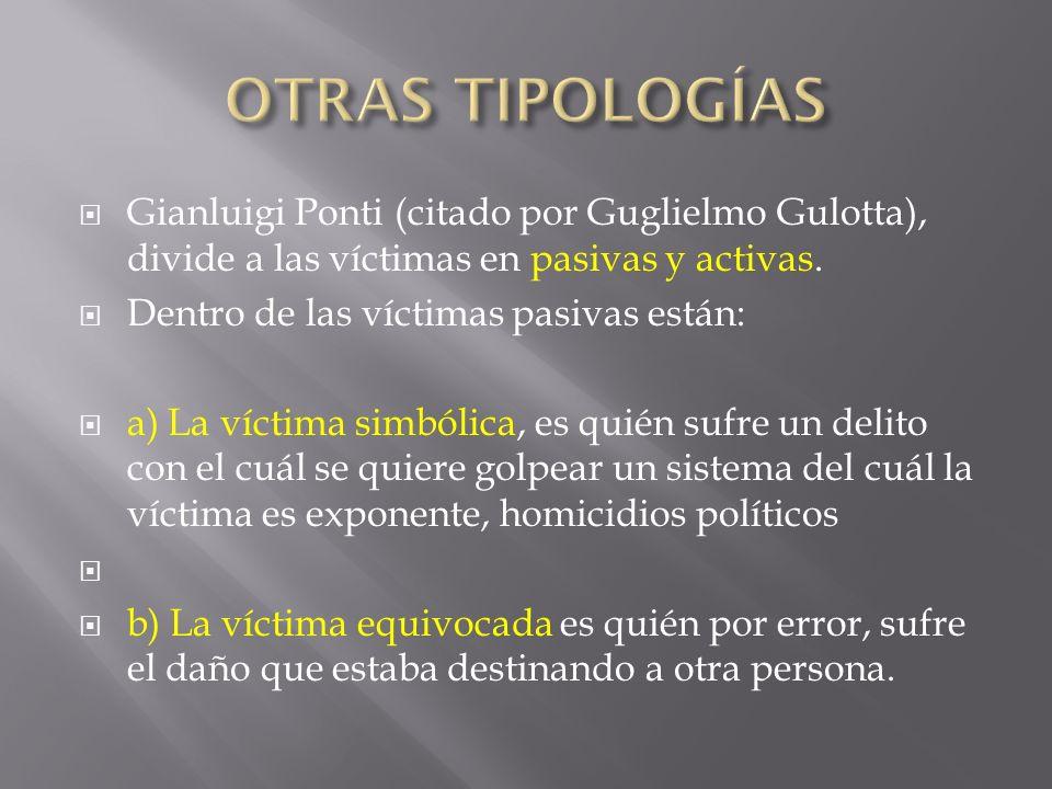 Gianluigi Ponti (citado por Guglielmo Gulotta), divide a las víctimas en pasivas y activas. Dentro de las víctimas pasivas están: a) La víctima simból