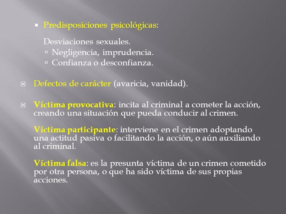Predisposiciones psicológicas: Desviaciones sexuales. Negligencia, imprudencia. Confianza o desconfianza. Defectos de carácter (avaricia, vanidad). Ví