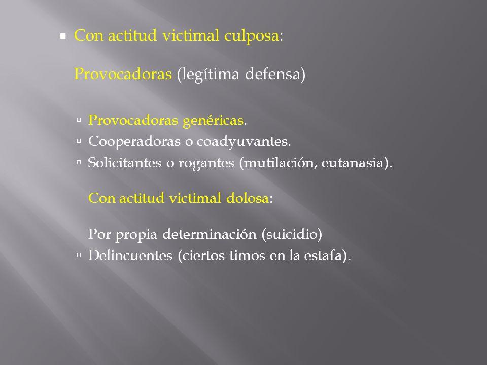 Con actitud victimal culposa: Provocadoras (legítima defensa) Provocadoras genéricas. Cooperadoras o coadyuvantes. Solicitantes o rogantes (mutilación