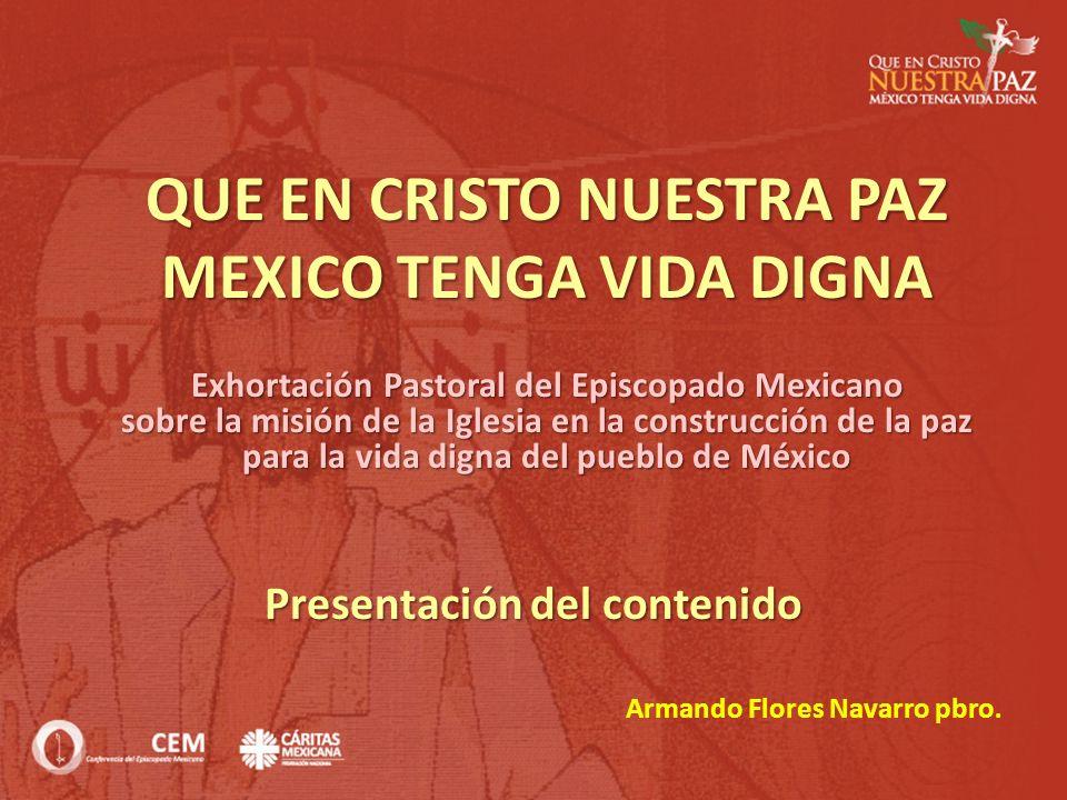 QUE EN CRISTO NUESTRA PAZ MEXICO TENGA VIDA DIGNA Presentación del contenido Armando Flores Navarro pbro. Exhortación Pastoral del Episcopado Mexicano