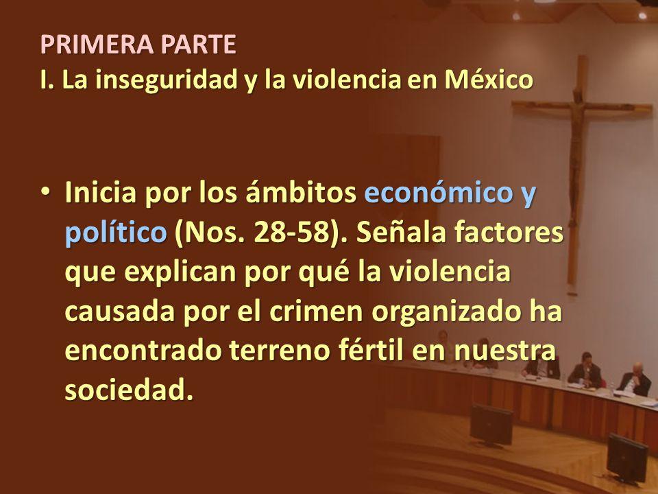 Inicia por los ámbitos económico y político (Nos. 28-58). Señala factores que explican por qué la violencia causada por el crimen organizado ha encont