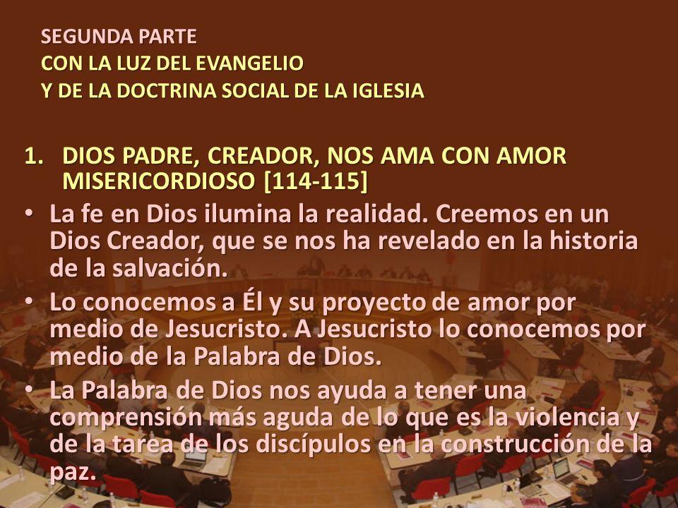 SEGUNDA PARTE CON LA LUZ DEL EVANGELIO Y DE LA DOCTRINA SOCIAL DE LA IGLESIA 1.DIOS PADRE, CREADOR, NOS AMA CON AMOR MISERICORDIOSO [114-115] La fe en