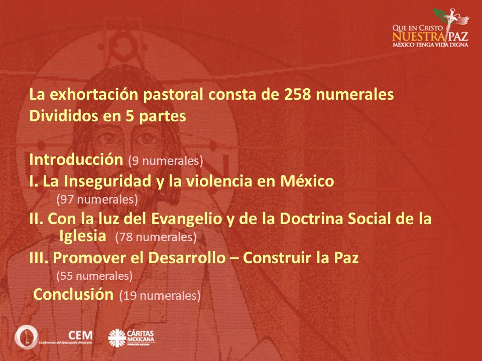 La exhortación pastoral consta de 258 numerales Divididos en 5 partes Introducción (9 numerales) I. La Inseguridad y la violencia en México (97 numera