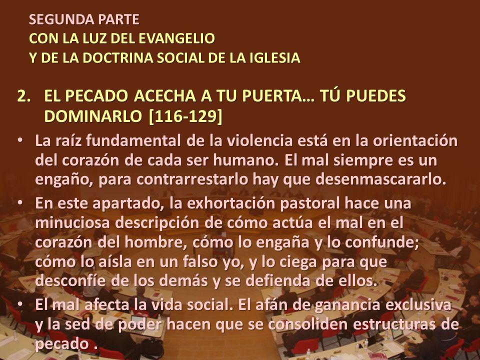 SEGUNDA PARTE CON LA LUZ DEL EVANGELIO Y DE LA DOCTRINA SOCIAL DE LA IGLESIA 2.EL PECADO ACECHA A TU PUERTA… TÚ PUEDES DOMINARLO [116-129] La raíz fun