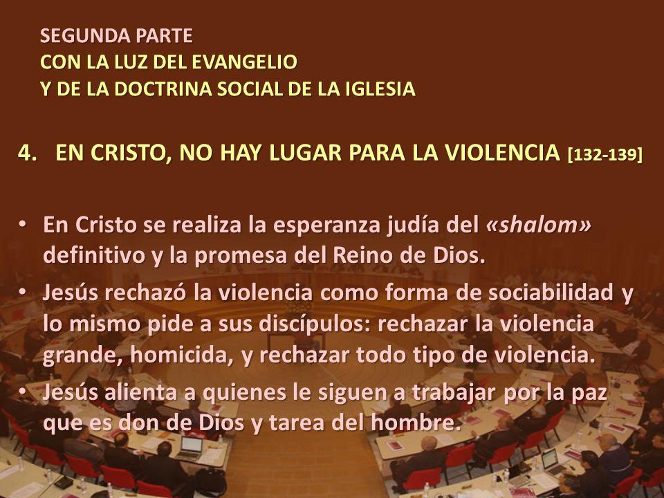 SEGUNDA PARTE CON LA LUZ DEL EVANGELIO Y DE LA DOCTRINA SOCIAL DE LA IGLESIA 4.EN CRISTO, NO HAY LUGAR PARA LA VIOLENCIA [132-139] En Cristo se realiz