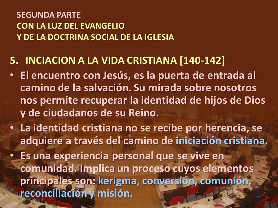 SEGUNDA PARTE CON LA LUZ DEL EVANGELIO Y DE LA DOCTRINA SOCIAL DE LA IGLESIA 5.INCIACION A LA VIDA CRISTIANA [140-142] El encuentro con Jesús, es la p