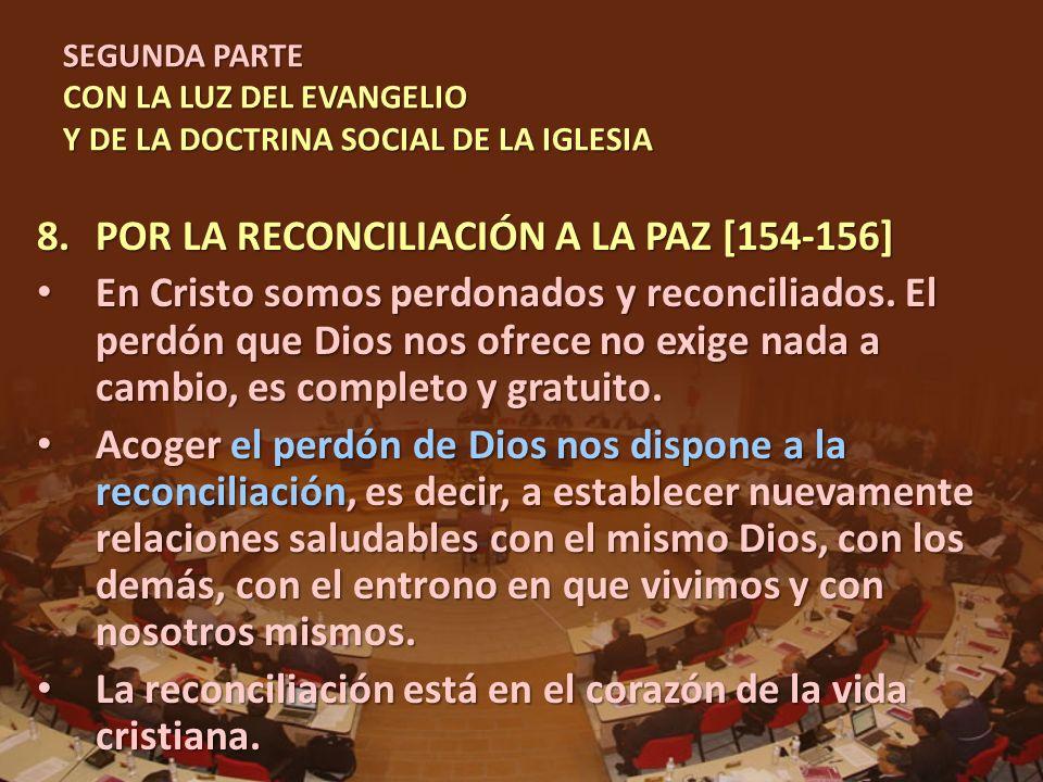 SEGUNDA PARTE CON LA LUZ DEL EVANGELIO Y DE LA DOCTRINA SOCIAL DE LA IGLESIA 8.POR LA RECONCILIACIÓN A LA PAZ [154-156] En Cristo somos perdonados y r