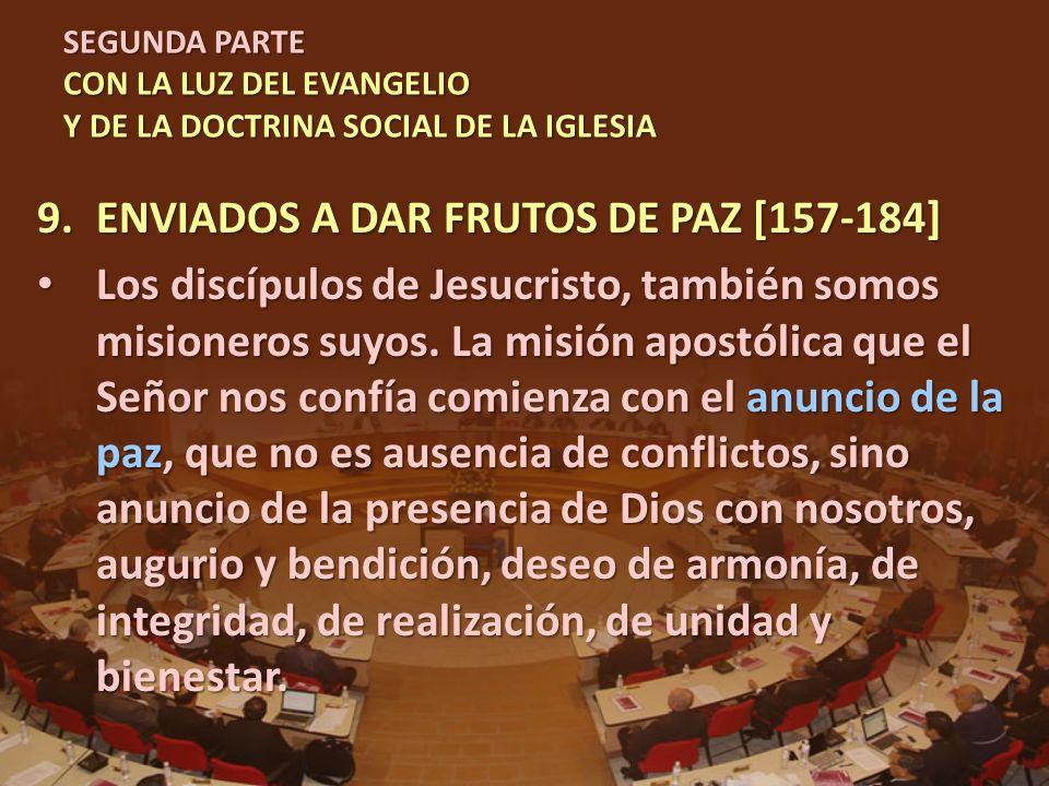 SEGUNDA PARTE CON LA LUZ DEL EVANGELIO Y DE LA DOCTRINA SOCIAL DE LA IGLESIA 9.ENVIADOS A DAR FRUTOS DE PAZ [157-184] Los discípulos de Jesucristo, ta