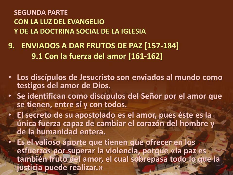 SEGUNDA PARTE CON LA LUZ DEL EVANGELIO Y DE LA DOCTRINA SOCIAL DE LA IGLESIA 9.ENVIADOS A DAR FRUTOS DE PAZ [157-184] 9.1 Con la fuerza del amor [161-