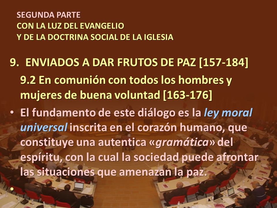 SEGUNDA PARTE CON LA LUZ DEL EVANGELIO Y DE LA DOCTRINA SOCIAL DE LA IGLESIA 9.ENVIADOS A DAR FRUTOS DE PAZ [157-184] 9.2 En comunión con todos los ho
