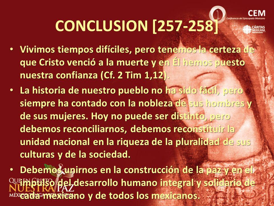 CONCLUSION [257-258] Vivimos tiempos difíciles, pero tenemos la certeza de que Cristo venció a la muerte y en Él hemos puesto nuestra confianza (Cf. 2