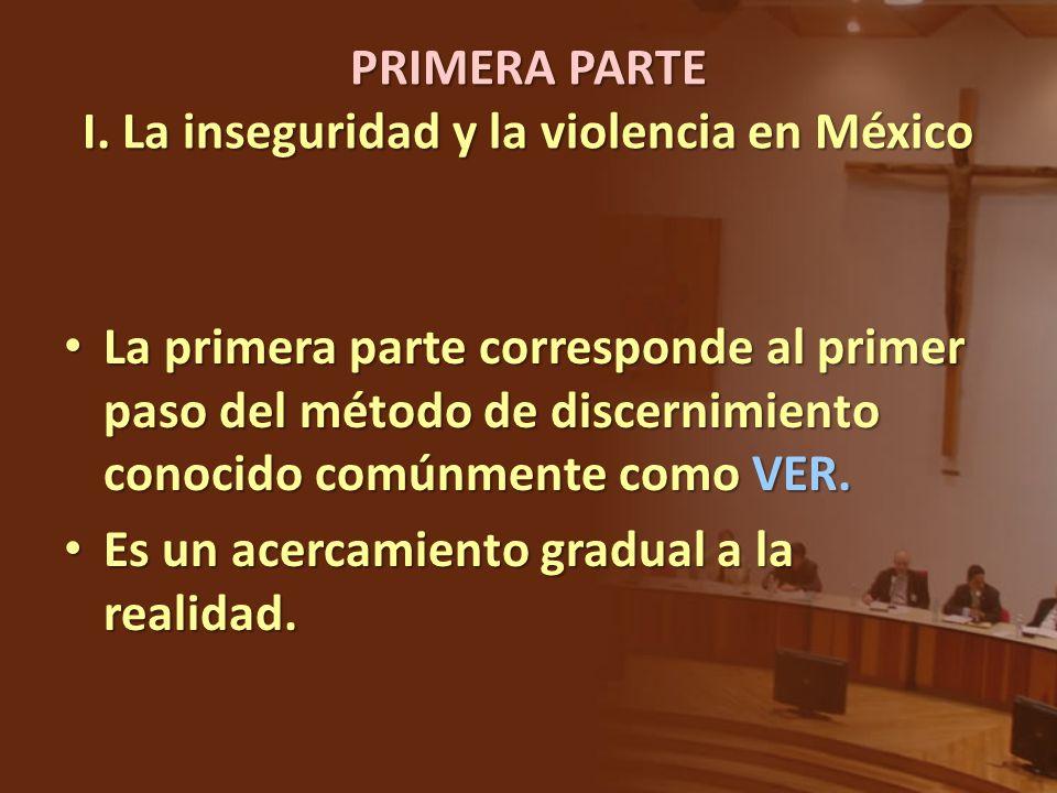 PRIMERA PARTE I. La inseguridad y la violencia en México La primera parte corresponde al primer paso del método de discernimiento conocido comúnmente