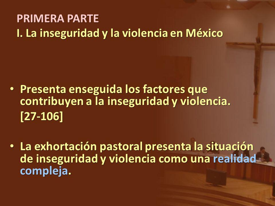 PRIMERA PARTE I. La inseguridad y la violencia en México Presenta enseguida los factores que contribuyen a la inseguridad y violencia. Presenta ensegu