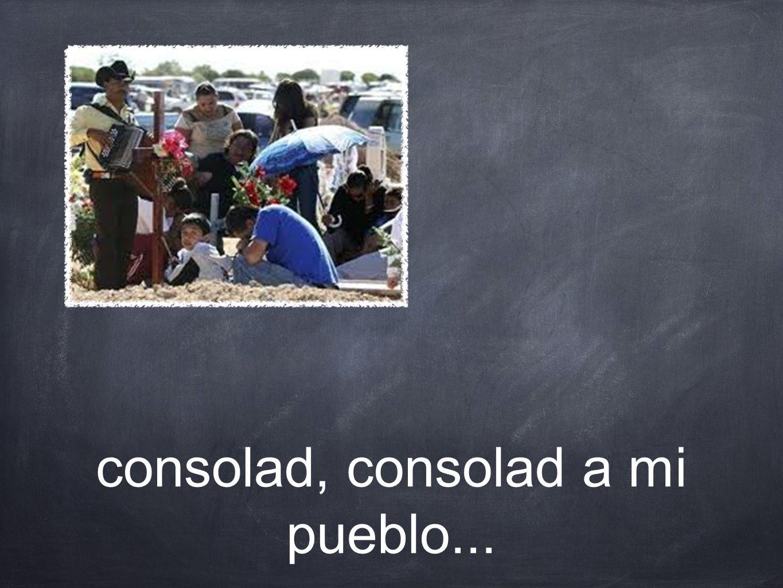 consolad, consolad a mi pueblo...