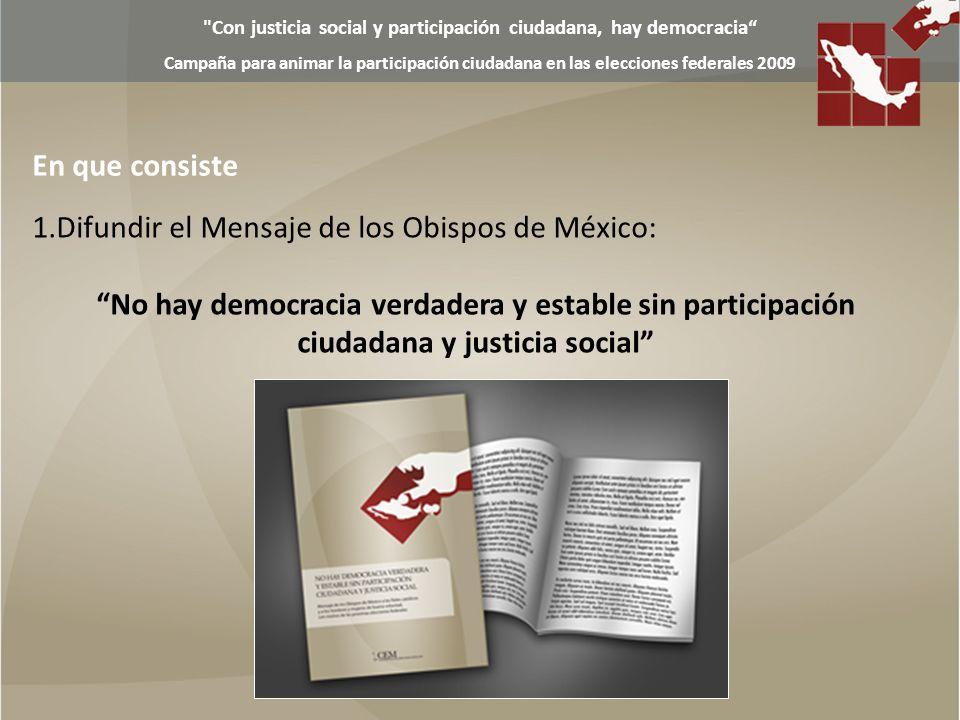Con justicia social y participación ciudadana, hay democracia Campaña para animar la participación ciudadana en las elecciones federales 2009 2.