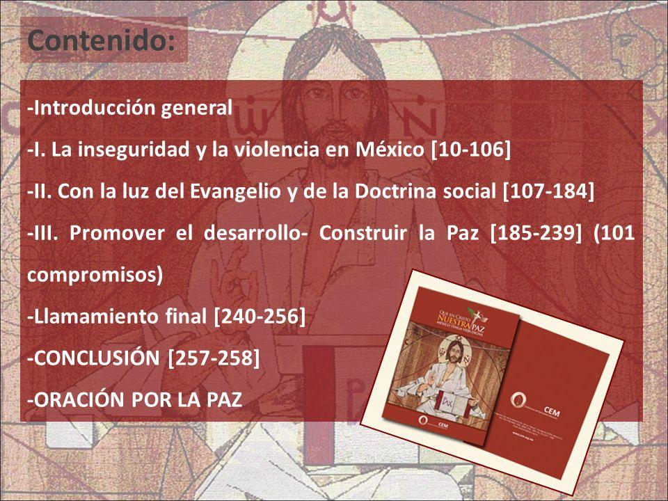 Contenido: -Introducción general -I. La inseguridad y la violencia en México [10-106] -II. Con la luz del Evangelio y de la Doctrina social [107-184]