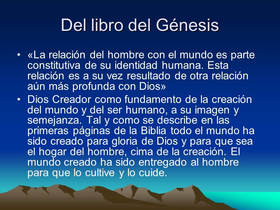 Del libro del Génesis «La relación del hombre con el mundo es parte constitutiva de su identidad humana. Esta relación es a su vez resultado de otra r