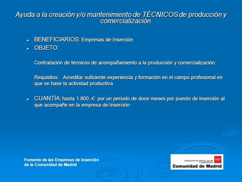 Ayuda a la creación y/o mantenimiento de TÉCNICOS de producción y comercialización BENEFICIARIOS: Empresas de Inserción BENEFICIARIOS: Empresas de Inserción OBJETO: OBJETO: Contratación de técnicos de acompañamiento a la producción y comercialización.