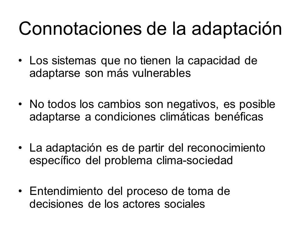 Connotaciones de la adaptación Los sistemas que no tienen la capacidad de adaptarse son más vulnerables No todos los cambios son negativos, es posible