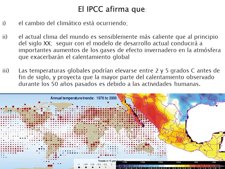 El IPCC afirma que : i)el cambio del climático está ocurriendo; ii)el actual clima del mundo es sensiblemente más caliente que al principio del siglo