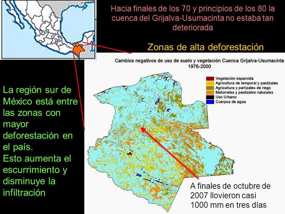 La región sur de México está entre las zonas con mayor deforestación en el país. Esto aumenta el escurrimiento y disminuye la infiltración Zonas de al