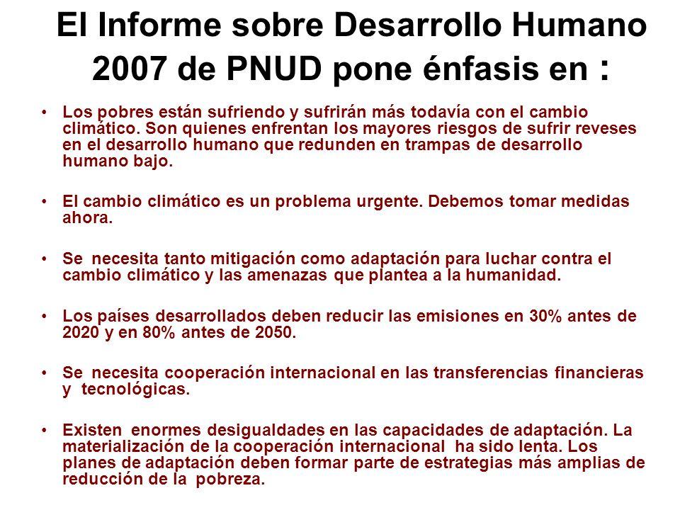 El Informe sobre Desarrollo Humano 2007 de PNUD pone énfasis en : Los pobres están sufriendo y sufrirán más todavía con el cambio climático. Son quien