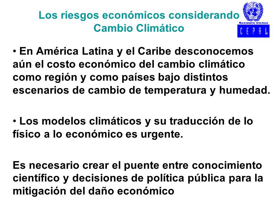 Los riesgos económicos considerando Cambio Climático En América Latina y el Caribe desconocemos aún el costo económico del cambio climático como regió