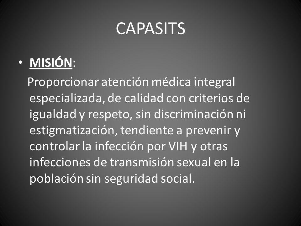 CAPASITS MISIÓN: Proporcionar atención médica integral especializada, de calidad con criterios de igualdad y respeto, sin discriminación ni estigmatiz