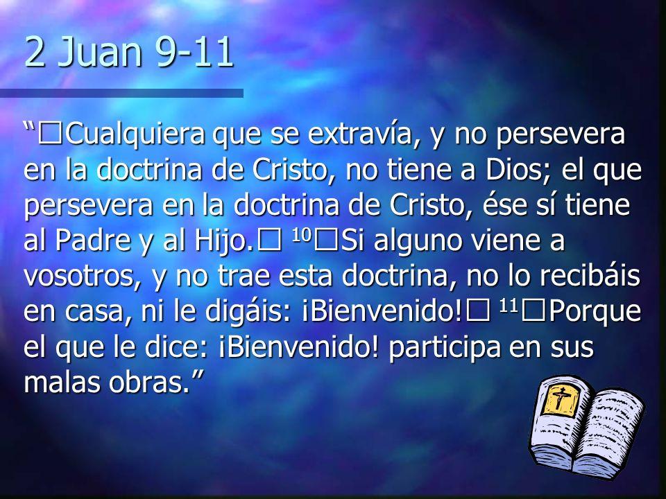 2 Juan 9-11 Cualquiera que se extravía, y no persevera en la doctrina de Cristo, no tiene a Dios; el que persevera en la doctrina de Cristo, ése sí ti