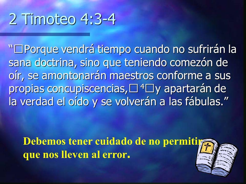 2 Timoteo 4:3-4 Porque vendrá tiempo cuando no sufrirán la sana doctrina, sino que teniendo comezón de oír, se amontonarán maestros conforme a sus pro
