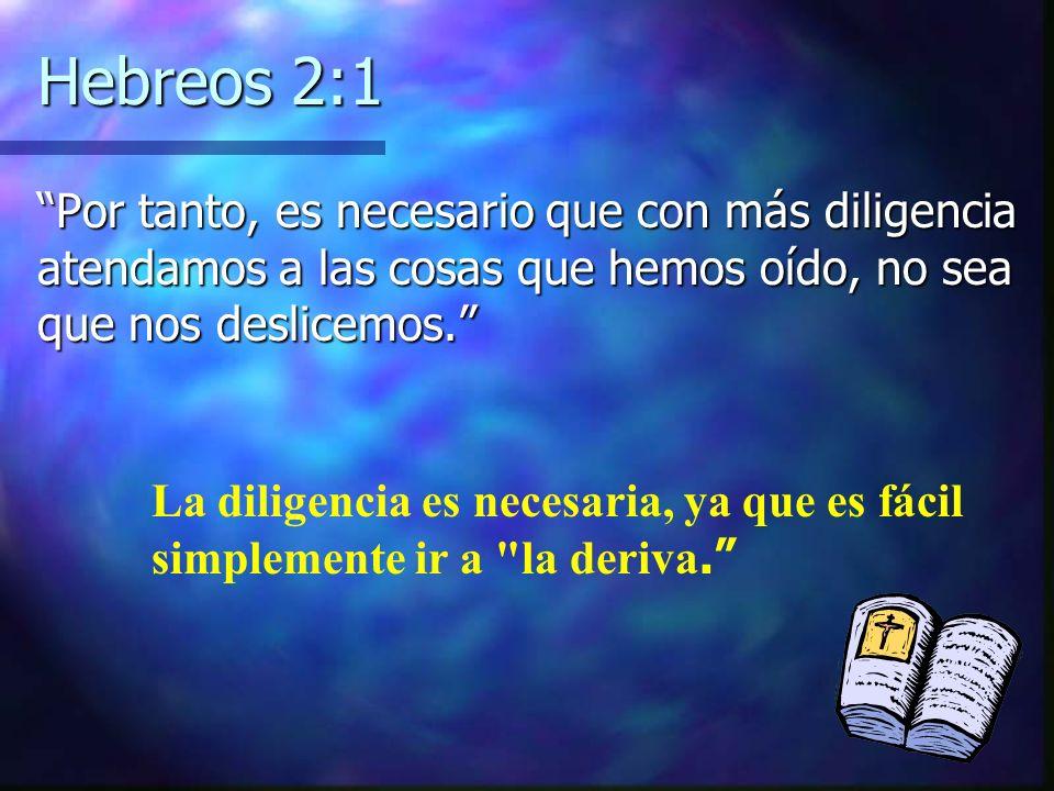 Hebreos 2:1 Por tanto, es necesario que con más diligencia atendamos a las cosas que hemos oído, no sea que nos deslicemos.Por tanto, es necesario que