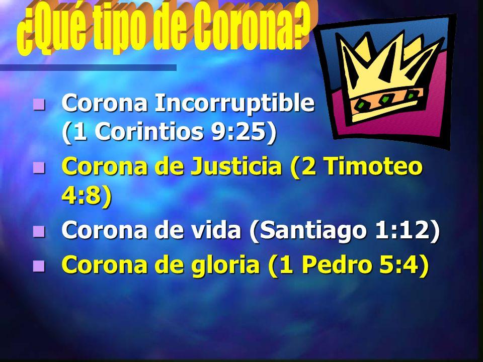 Corona Incorruptible (1 Corintios 9:25) Corona Incorruptible (1 Corintios 9:25) Corona de Justicia (2 Timoteo 4:8) Corona de Justicia (2 Timoteo 4:8)