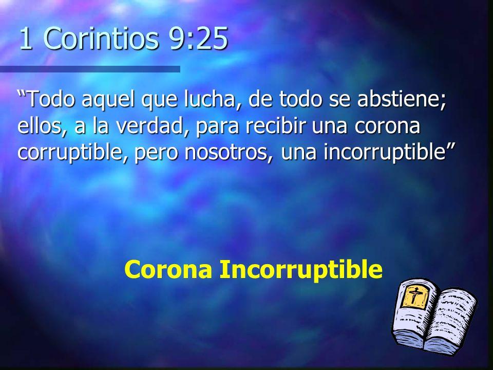 1 Corintios 9:25 Todo aquel que lucha, de todo se abstiene; ellos, a la verdad, para recibir una corona corruptible, pero nosotros, una incorruptibleT