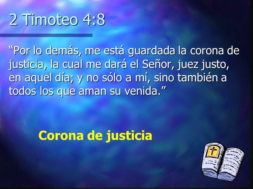 2 Timoteo 4:8 Por lo demás, me está guardada la corona de justicia, la cual me dará el Señor, juez justo, en aquel día; y no sólo a mí, sino también a