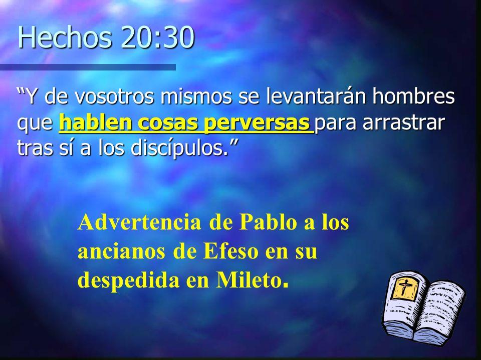 Hechos 20:30 Y de vosotros mismos se levantarán hombres que hablen cosas perversas para arrastrar tras sí a los discípulos.Y de vosotros mismos se lev