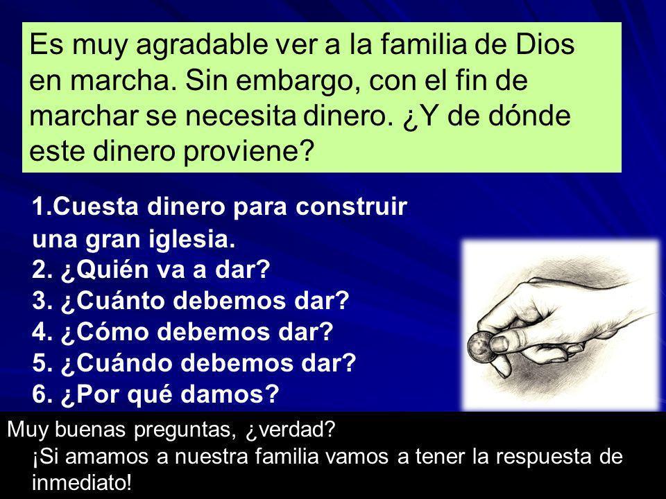 Es muy agradable ver a la familia de Dios en marcha. Sin embargo, con el fin de marchar se necesita dinero. ¿Y de dónde este dinero proviene? 1.Cuesta