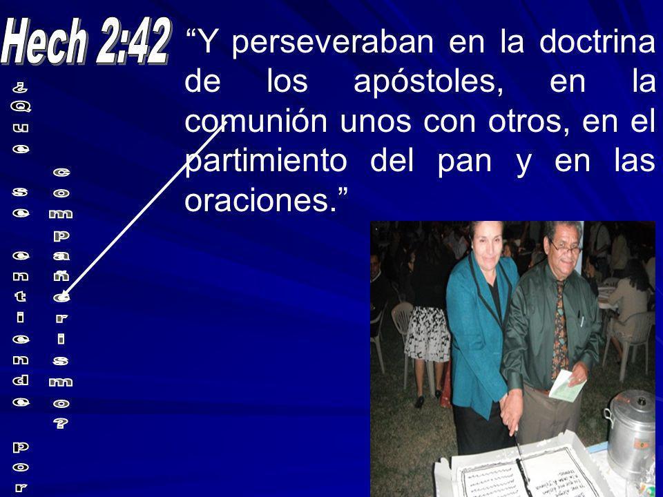 Y perseveraban en la doctrina de los apóstoles, en la comunión unos con otros, en el partimiento del pan y en las oraciones.
