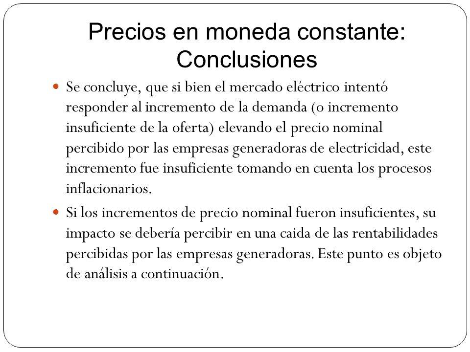 Precios en moneda constante: Conclusiones Se concluye, que si bien el mercado eléctrico intentó responder al incremento de la demanda (o incremento in