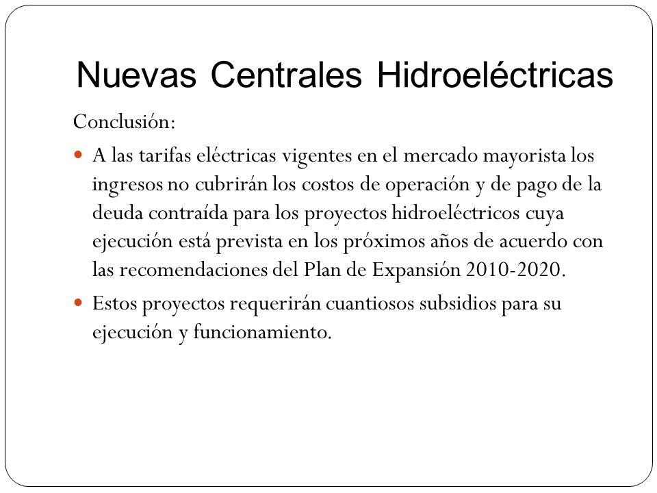 Nuevas Centrales Hidroeléctricas Conclusión: A las tarifas eléctricas vigentes en el mercado mayorista los ingresos no cubrirán los costos de operació