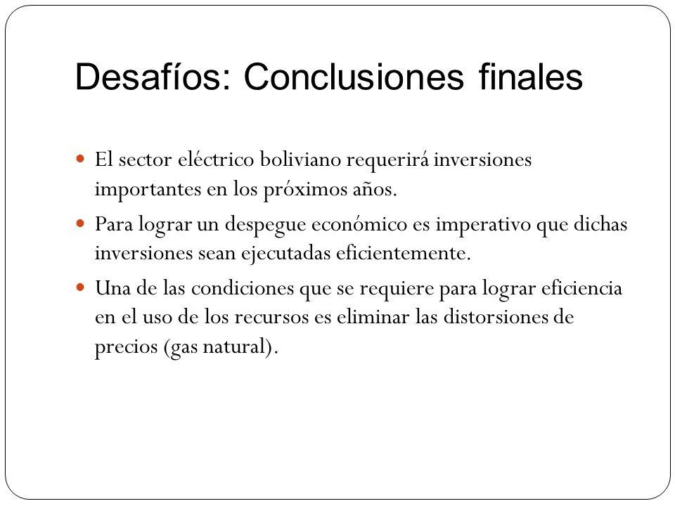 Desafíos: Conclusiones finales El sector eléctrico boliviano requerirá inversiones importantes en los próximos años. Para lograr un despegue económico