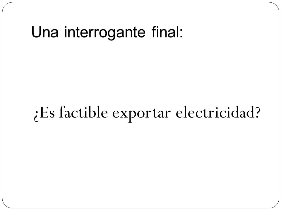 Una interrogante final: ¿Es factible exportar electricidad?